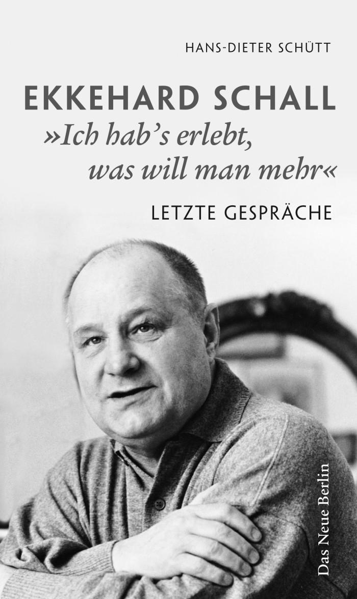 """Ekkehard Schall """"Ich hab's erlebt, was will man mehr"""". Letzte Gespräche"""