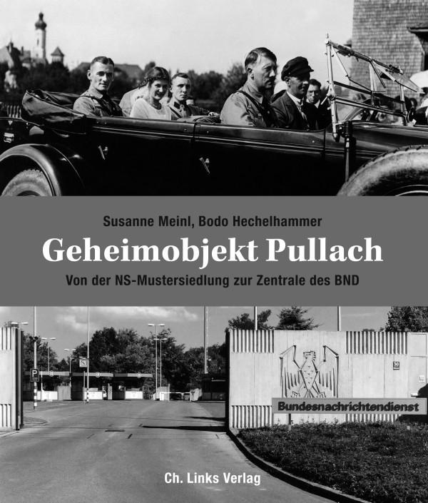 """""""Geheimobjekt Pullach. Von der NS-Mustersiedlung zur Zentrale des BND"""""""
