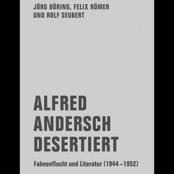 """""""Alfred Andersch desertiert. Fahnenflucht und Literatur (1944-1952)"""""""