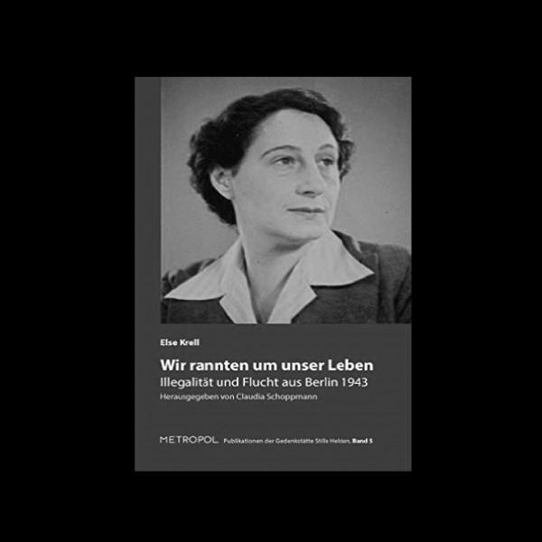 "Else Krell ""Wir rannten um unser Leben"". Illegalität und Flucht aus Berlin 1943, hg. v. Claudia Schoppmann"