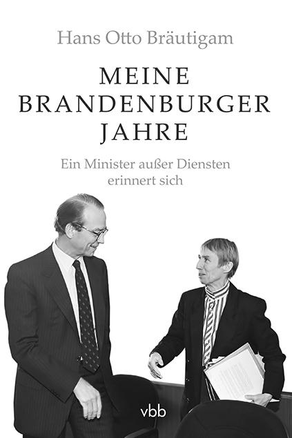 """Hans Otto Bräutigam """"Meine Brandenburger Jahre. Ein Minister außer Diensten erinnert sich"""""""