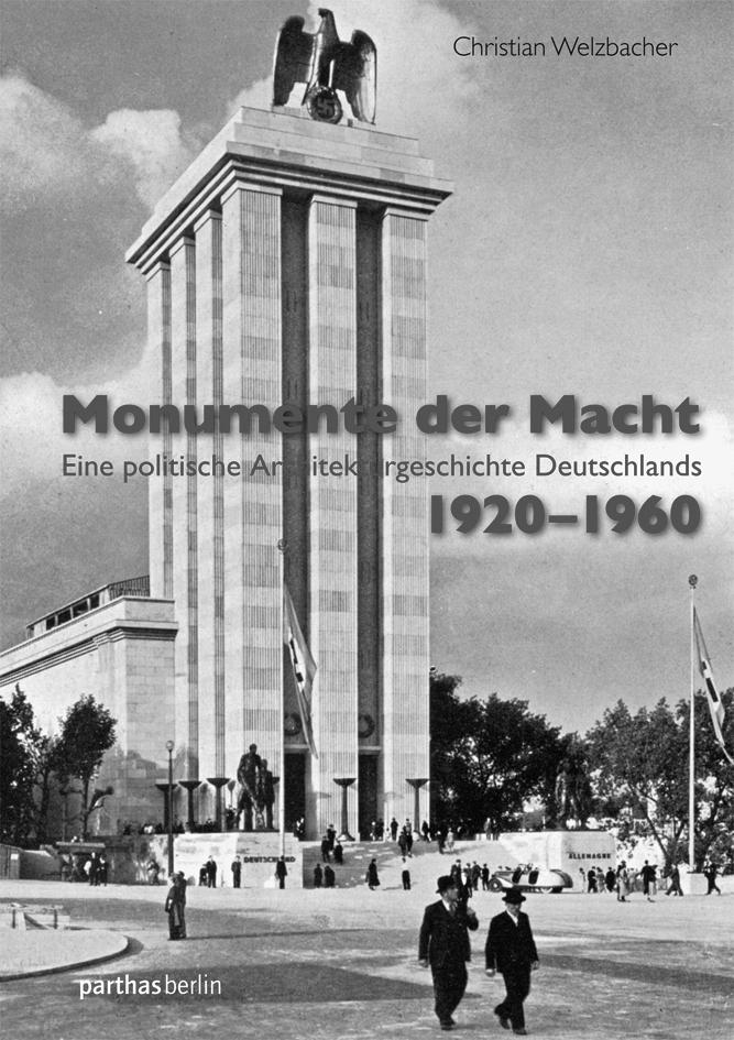 """Christian Welzbacher """"Monumente der Macht. Eine politische Architekturgeschichte Deutschlands 1920–1960"""""""