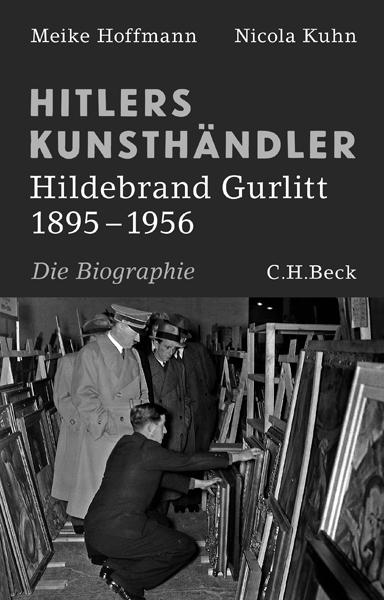 "Meike Hoffmann und Nicola Kuhn ""Hitlers Kunsthändler. Hildebrand Gurlitt 1895-1956"""