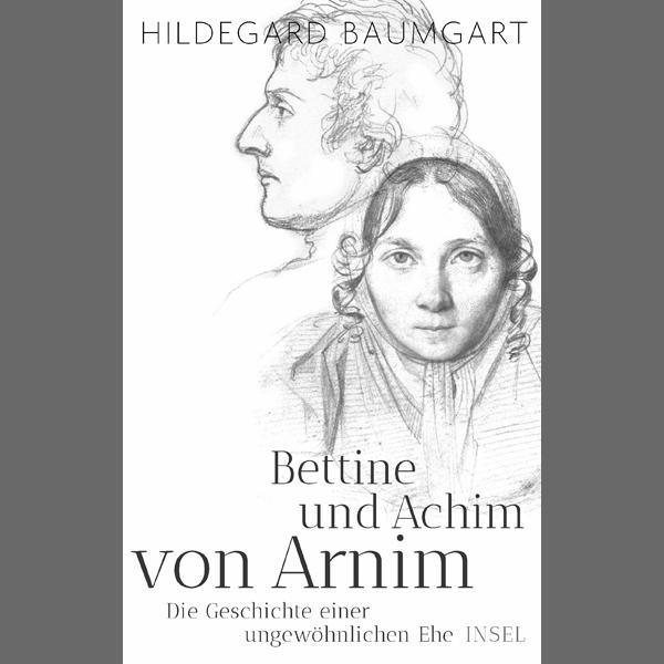"""Hildegard Baumgart """"Bettine und Achim von Arnim. Die Geschichte einer ungewöhnlichen Ehe"""""""