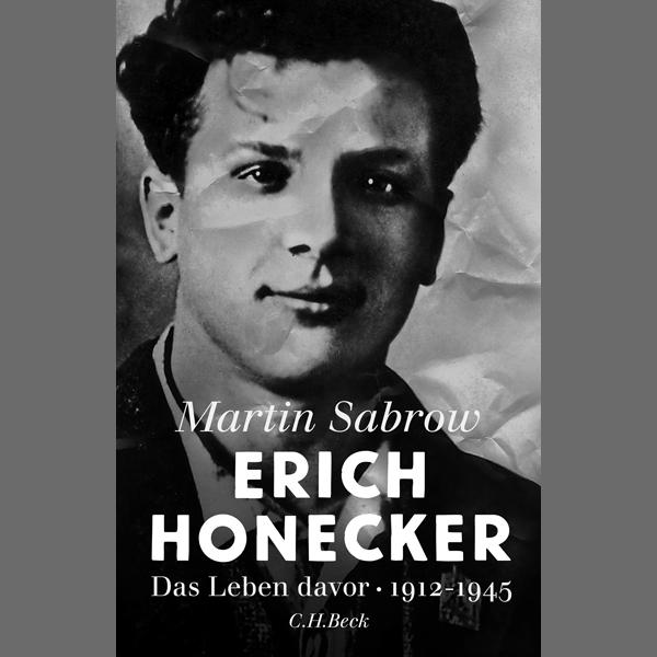 """Martin Sabrow """"Erich Honecker. Das Leben davor. 1912-1945"""""""