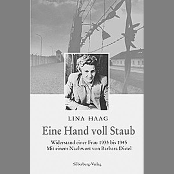 Eine Hand voll Staub. Lina Haags Widerstand gegen den Nationalsozialismus