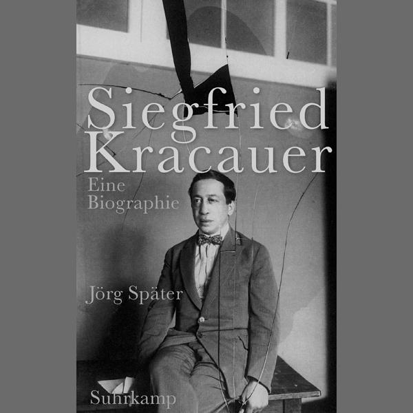 """Jörg Später """"Siegfried Kracauer. Eine Biographie"""""""