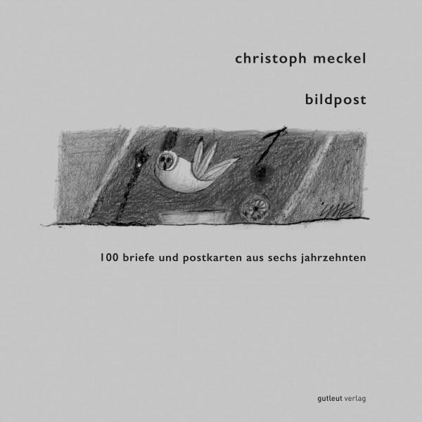 """Christoph Meckel """"Bildpost. 100 Briefe und Postkarten aus sechs Jahrzehnten"""""""