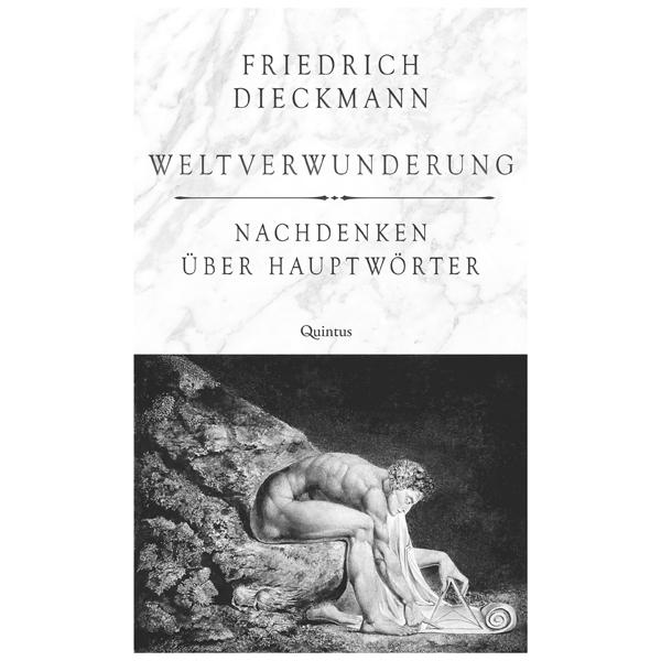 """Friedrich Dieckmann """"Weltverwunderung. Nachdenken über Hauptwörter"""""""