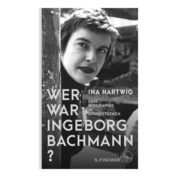 """Ina Hartwig """"Wer war Ingeborg Bachmann? Eine Biographie in Bruchstücken"""""""
