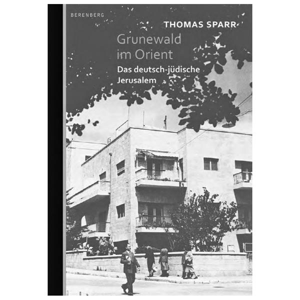 """Thomas Sparr """"Grunewald im Orient. Das deutsch-jüdische Jerusalem"""""""