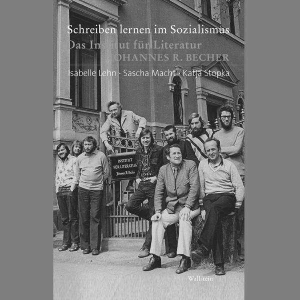 """""""Schreiben lernen im Sozialismus"""". Das Institut für Literatur """"Johannes R. Becher"""""""