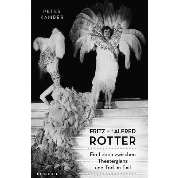 Berliner Theaterglanz und Tod im Exil: Die Brüder Rotter