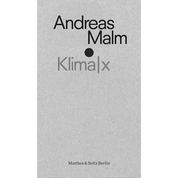 Die Krise als Normalzustand? – Andreas Malm »Klima|x«