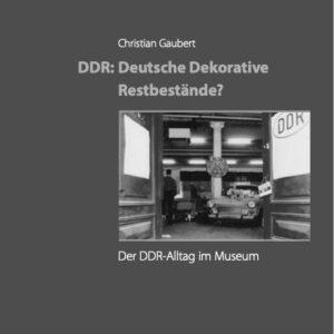 Ostalgie oder museales Relikt: Alltag in der DDR